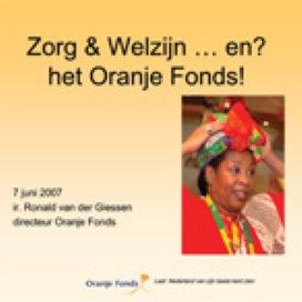 Presentatie Ronald van der Giessen (Oranje Fonds); 'Zorg & Welzijn .. en? het Oranje Fonds!'